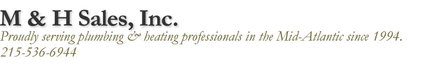 M & H Sales, Inc. – Proudly serving plumbing & heating professionals in the Mid-Atlantic since 1994.